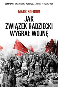 Mark Sołonin: Jak Związek Radziecki wygrał wojnę